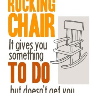 Worrying is like a rocking chair, it gives you something to do, but doesn't get you anywhere.