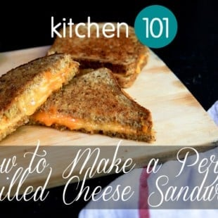 kitchen 101: how to make a perfect grilled cheese sandwich