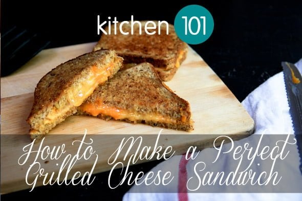 kitchen 101: how to make a perfect grilled cheese sandwich ...