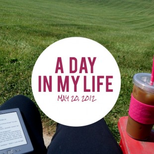 a day in my life: May 20, 2012