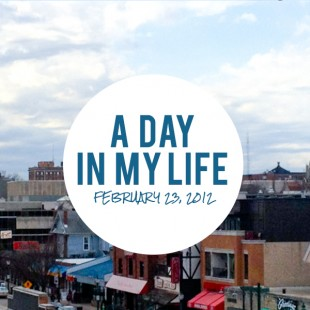 a day in my life: February 23, 2012