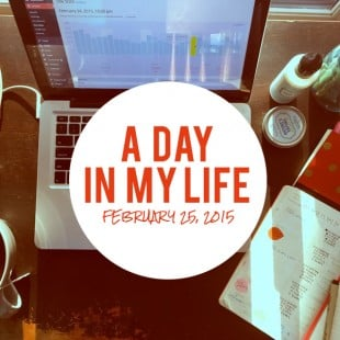 A Day In My Life: February 25, 2015