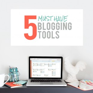 Blogging About Blogging: 5 Must Have Blogging Tools