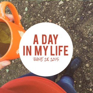 A Day in My Life: June 28, 2015