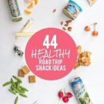 44 Healthy Road Trip Snack Ideas