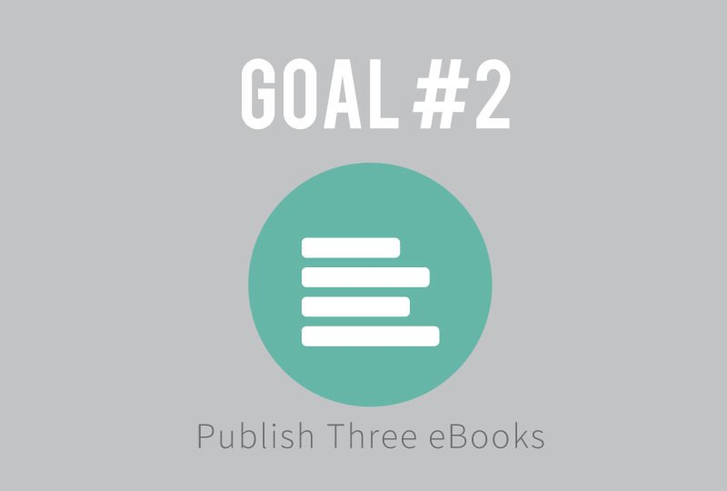 Goal #2: Publish Three eBooks