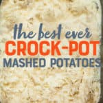 """An overhead view of mashed potatoes in the basin of a slow cooker. A text overlay reads """"The Best Ever Crock-Pot Mashed Potatoes."""""""
