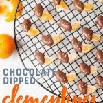 """Slices of clementine half-covered in chocolate on a wire rack. A text overlay reads """"Chocolate Dipped Clementines."""""""