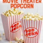 """Two tubs of Movie Theater Popcorn sit next to each other. A text overlay reads """"How to Make Movie Theater Popcorn."""""""