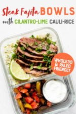 """Glass lunch container with cauliflower rice and marinated steak in one section, and veggies and a dish of sour cream in the other. A text overlay reads """"Steak Fajita Bowls with Cilantro-Lime Cauli-Rice. Whole30 and Paleo Friendly"""""""