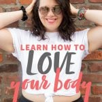"""Brunette woman in sunglasses and a white crop top. A text overlay reads """"Learn How to Love Your Body. Step Two: Body Neutrality."""""""