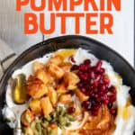"""Yogurt topped with pumpkin butter and fruit in a black bowl. A text overlay reads """"Ways to Use Pumpkin Butter."""""""